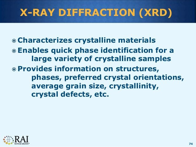 74 X-RAY DIFFRACTION (XRD)  Characterizes crystalline materials  Enables quick phase identification for a large variety ...