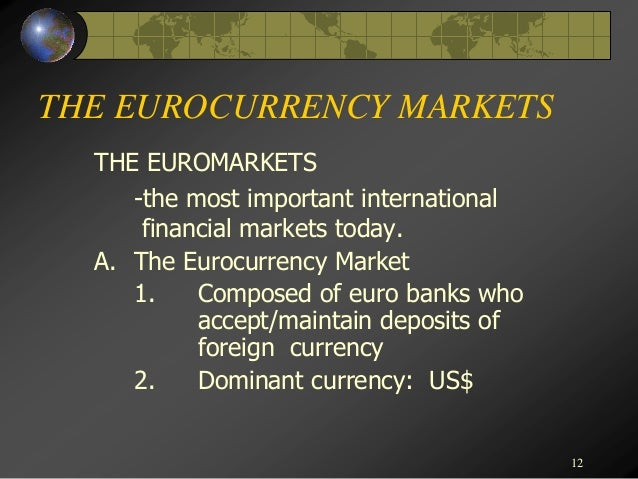 eurocurrency market ❖the rapid globalization of capital markets facilitates the free flow of money   response to the development of the eurocurrency market, and also pressure from .