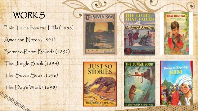 WORKS Plain Tales from the Hills (1888) American Notes (1891) Barrack-Room Ballads (1892) The Jungle Book (1894) The Seven...