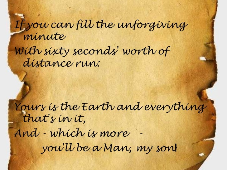 If you can fill the unforgiving  minuteWith sixty seconds worth of  distance run:Yours is the Earth and everything thats i...