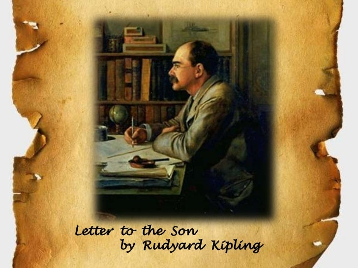 Letter to the Son       by Rudyard Kipling