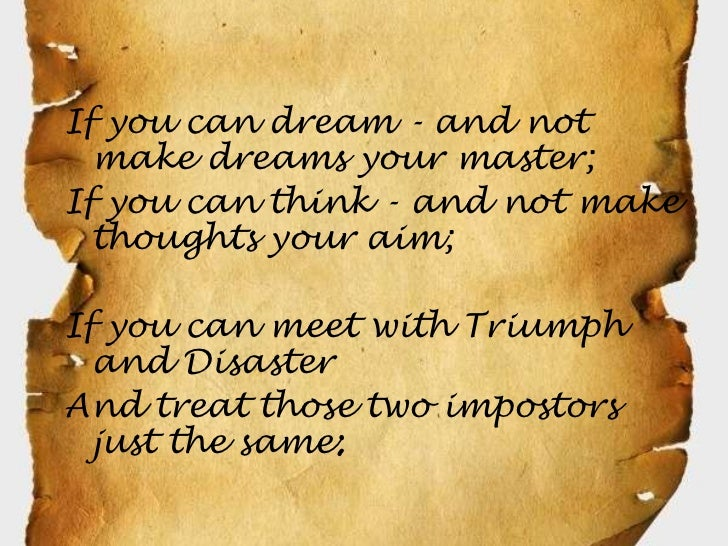 If you can dream - and not  make dreams your master;If you can think - and not make  thoughts your aim;If you can meet wit...