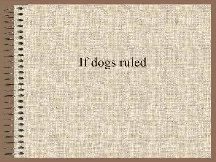 If dogs ruled