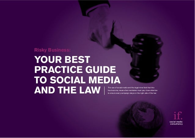 YOUR BEST PRACTICE GUIDE TO SOCIAL MEDIA AND THE LAW Risky Business: social media consultancy The use of social media and ...
