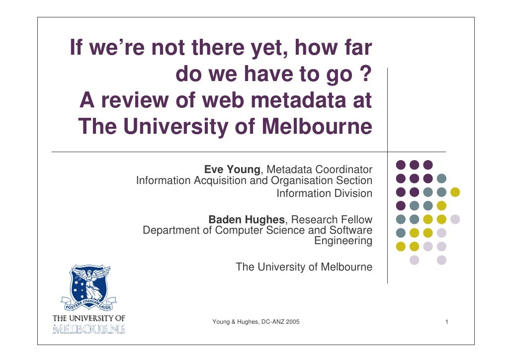 If we're not there yet, how far            do we have to go ?  A review of web metadata at  The University of Melbourne   ...