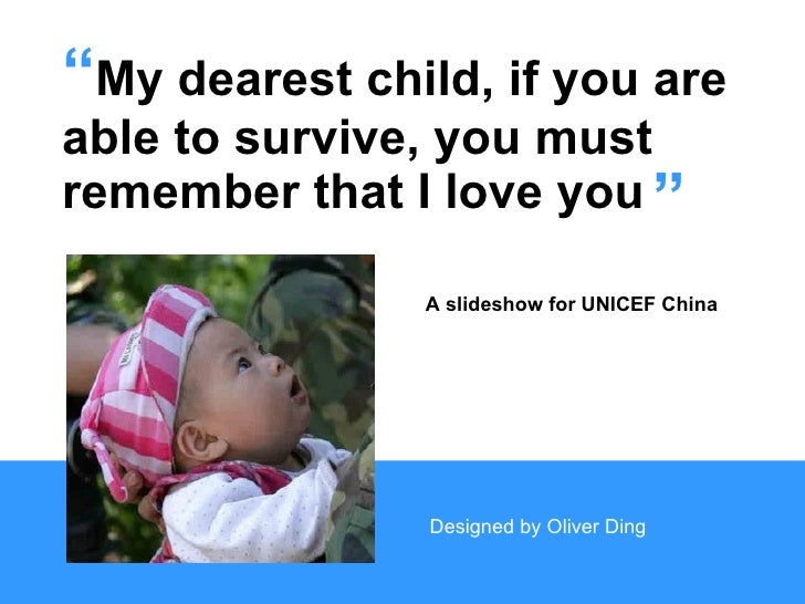 """ My dearest child, if you are  able to survive, you must  remember that I love you "" A slideshow for UNICEF China Designe..."