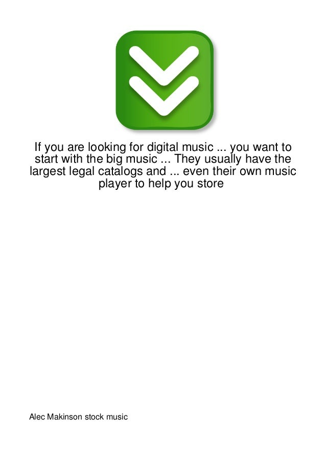 If you are looking for digital music ... you want to start with the big music ... They usually have thelargest legal catal...