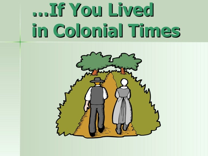 … If You Lived in Colonial Times