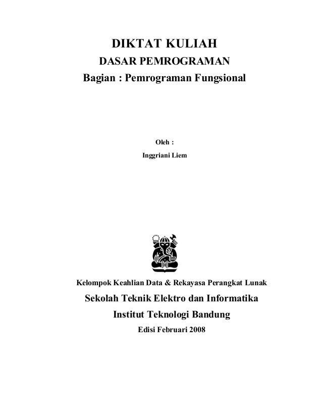 DIKTAT KULIAH DASAR PEMROGRAMAN Bagian : Pemrograman Fungsional Oleh : Inggriani Liem Kelompok Keahlian Data & Rekayasa Pe...
