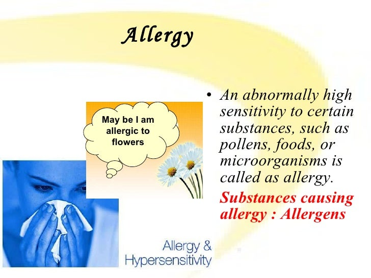 Allergy   <ul><li>An abnormally high sensitivity to certain substances, such as pollens, foods, or microorganisms is calle...
