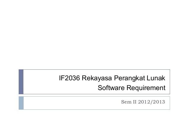 IF2036 Rekayasa Perangkat Lunak           Software Requirement                  Sem II 2012/2013