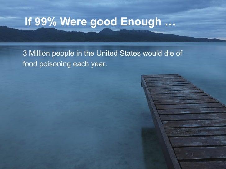 If 99% Were Good Enough Slide 2