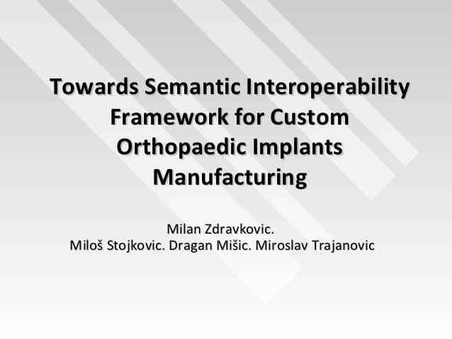 Towards Semantic Interoperability    Framework for Custom     Orthopaedic Implants         Manufacturing                 M...
