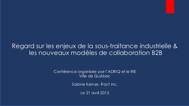 Regard sur les enjeux de la sous-traitance industrielle & les nouveaux modèles de collaboration B2B Conférence organisée p...