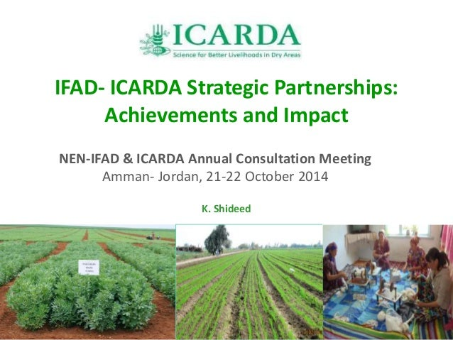 IFAD- ICARDA Strategic Partnerships:  Achievements and Impact  NEN-IFAD & ICARDA Annual Consultation Meeting  Amman- Jorda...