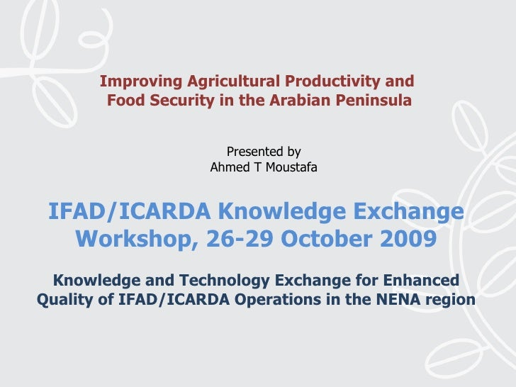 IFAD/ICARDA Knowledge Exchange Workshop, 26-29 October 2009  Knowledge and Technology Exchange for Enhanced Quality of IF...