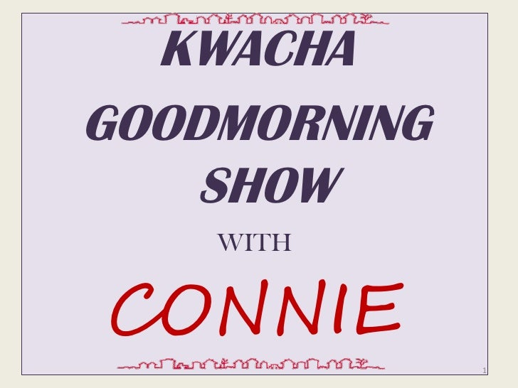 KWACHAGOODMORNING   SHOW    WITHCONNIE              1