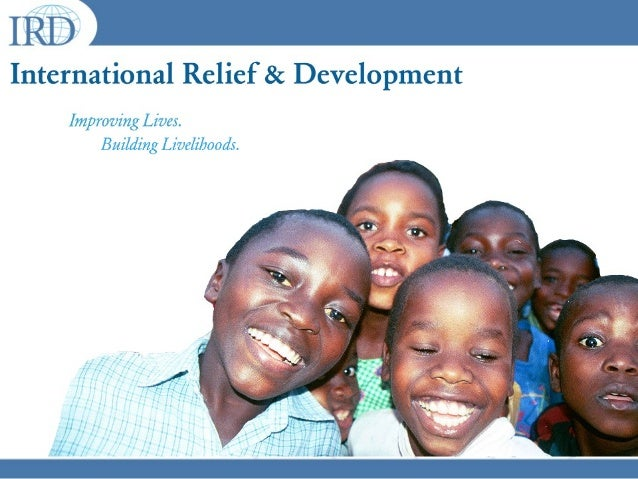 WHAT IS IRD? • A non-profit humanitarian organization that works on the continuum of relief to development, specializing i...