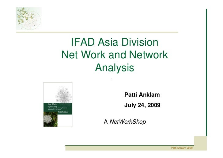 IFAD Asia Division Net Work and Network       Analysis               Patti Anklam              July 24, 2009         A Net...