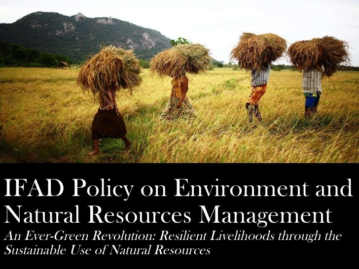 IFAD Policy on Environment andNatural Resources ManagementAn Ever-Green Revolution: Resilient Livelihoods through theSusta...