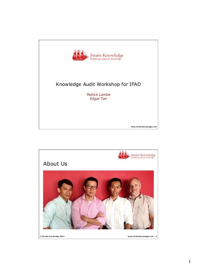 1 www.straitsknowledge.com Knowledge Audit Workshop for IFAD Patrick Lambe Edgar Tan www.straitsknowledge.com - 2 About Us...