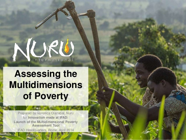 1 Assessing the Multidimensions of Poverty Prepared by Veronica Olazabal, Nuru for Innovation made at IFAD: Launch of the ...
