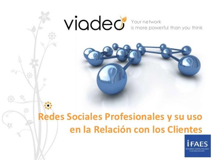 Your network                     is more powerful than you thinkRedes Sociales Profesionales y su uso       en la Relación...
