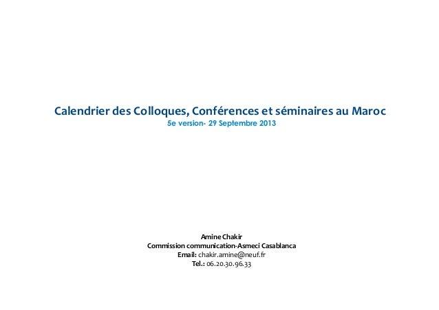 Calendrier des Colloques, Conférences et séminaires au Maroc 5e version- 29 Septembre 2013 Amine Chakir Commission communi...
