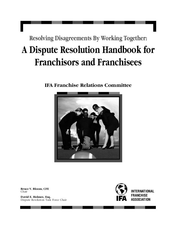 Resolving Disagreements By Working Together:A Dispute Resolution Handbook for   Franchisors and Franchisees               ...