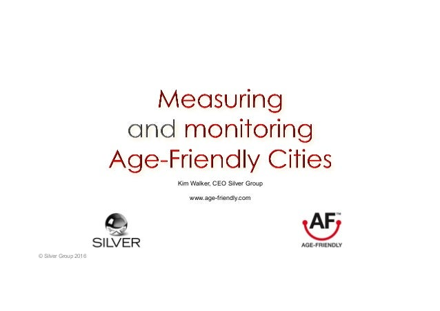 © Silver Group 2016 Kim Walker, CEO Silver Group www.age-friendly.com