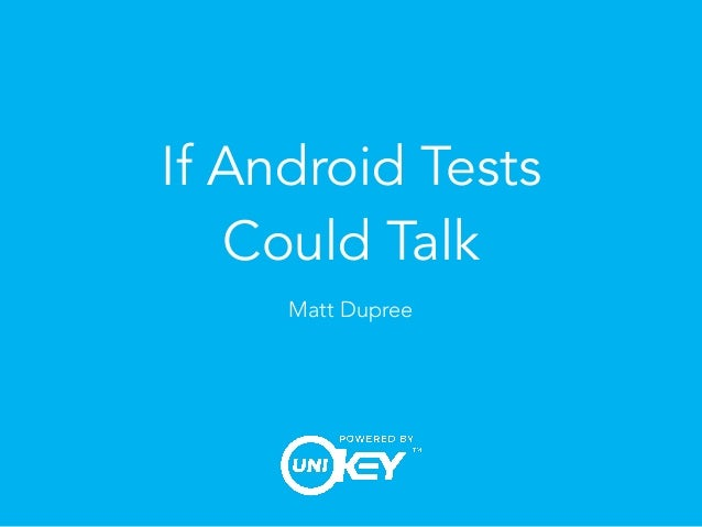 If Android Tests Could Talk Matt Dupree