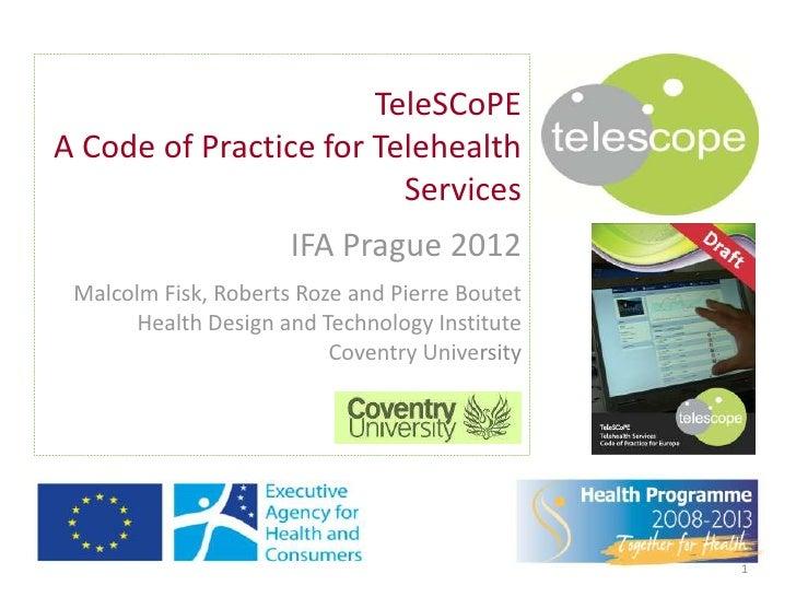 TeleSCoPEA Code of Practice for Telehealth                         Services                      IFA Prague 2012 Malcolm F...
