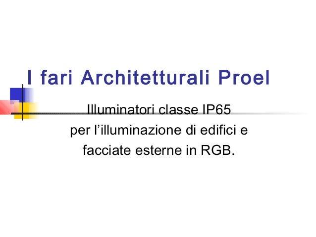 I fari Architetturali Proel Illuminatori classe IP65 per l'illuminazione di edifici e facciate esterne in RGB.