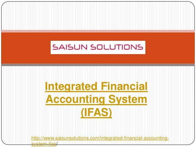 Integrated Financial Accounting System (IFAS) http://www.saisunsolutions.com/integrated-financial-accounting- system-ifas/