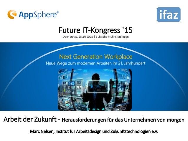 Arbeit der Zukunft - Herausforderungen für das Unternehmen von morgen Marc Nelsen, Institut für Arbeitsdesign und Zukunfts...
