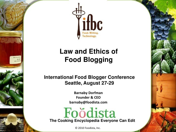 1<br />Law and Ethics of<br />Food Blogging<br />International Food Blogger Conference<br />Seattle, August 27-29<br />Bar...