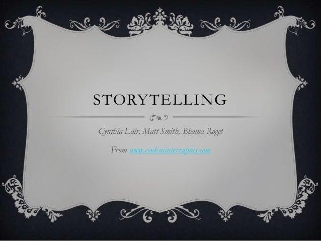 STORYTELLING Cynthia Lair, Matt Smith, Bhama Roget From www.cookusinterruptus.com