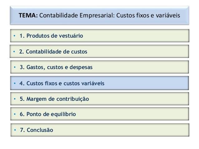 TEMA: Contabilidade Empresarial: Custos fixos e variáveis • 1. Produtos de vestuário • 2. Contabilidade de custos • 3. Gas...