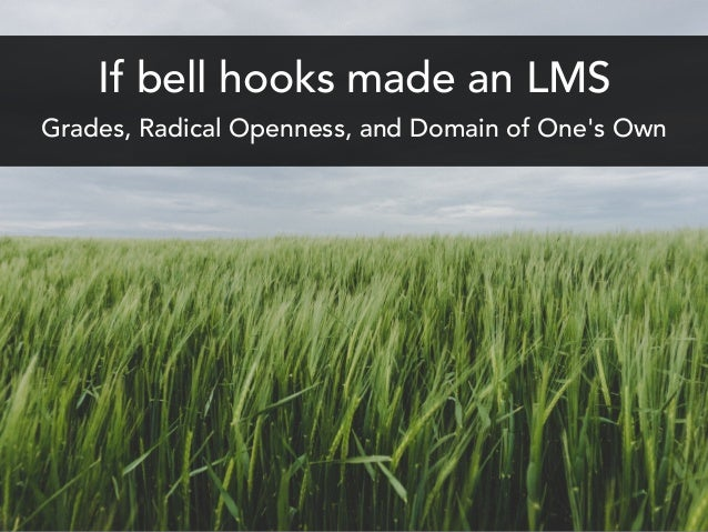 If bell hooks made an LMS Grades, Radical Openness, and Domain of One's Own