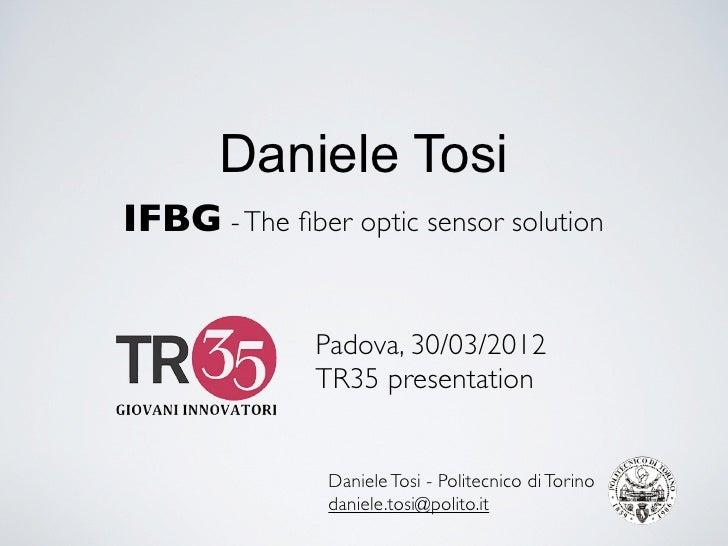 Daniele TosiIFBG - The fiber optic sensor solution              Padova, 30/03/2012              TR35 presentation          ...