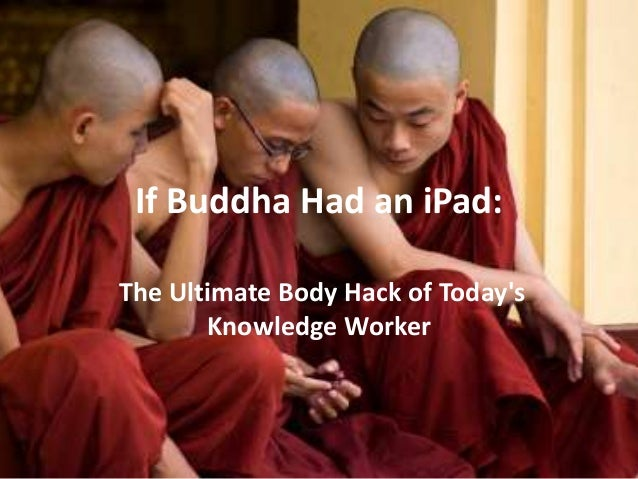 If Buddha Had an iPad: The Ultimate Body Hack of Today's Knowledge Worker