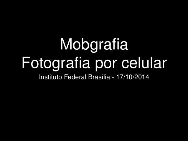 Mobgrafia  Fotografia por celular  Instituto Federal Brasília - 17/10/2014