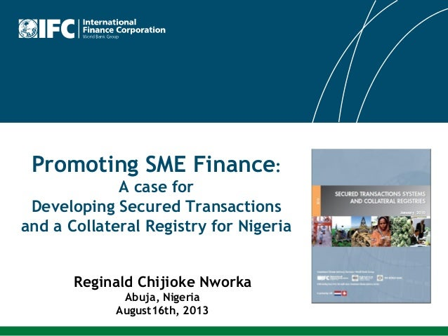Promoting SME Finance: A case for Developing Secured Transactions and a Collateral Registry for Nigeria Reginald Chijioke ...