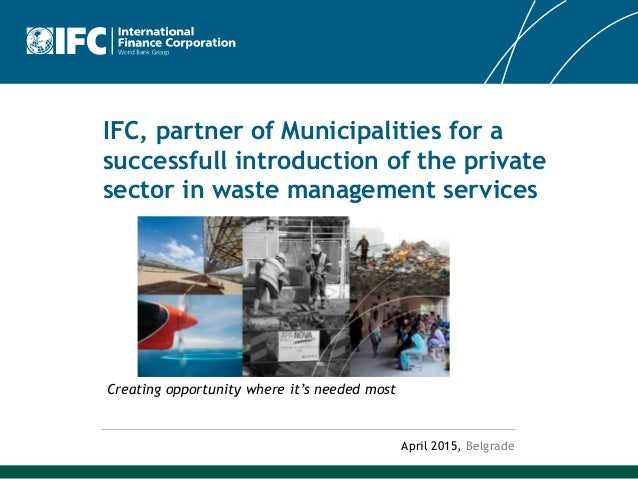 IFC, partner of Municipalities for a successfull introduction of the private sector in waste management services April 201...