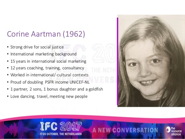 Corine	   Aartman	   (1962) • Strong	   drive	   for social justice • International	   marketing	   background • 15	   yea...
