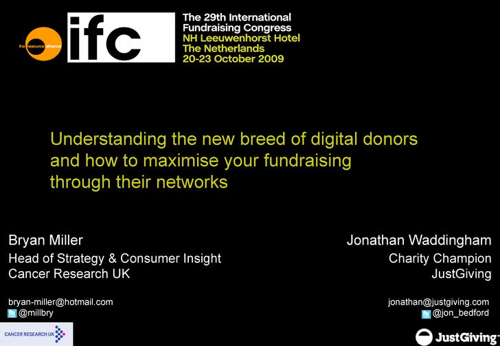 Understanding the new breed of digital donors and how to maximise your fundraising  through their networks Bryan Miller He...