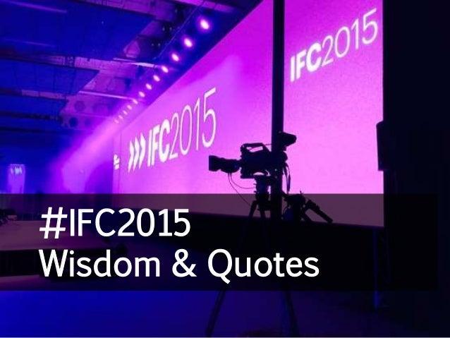 #IFC2015 Wisdom & Quotes