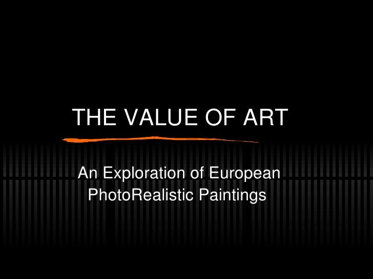THE VALUE OF ART An Exploration of European PhotoRealistic Paintings