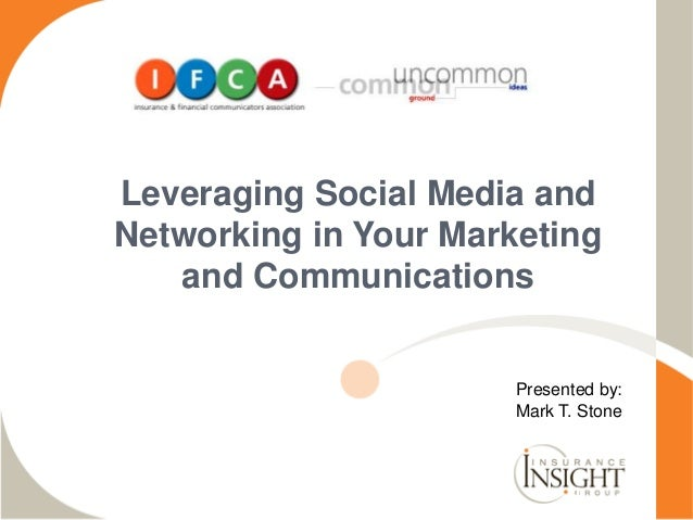 1 Leveraging Social Media and Networking in Your Marketing and Communications Presented by: Mark T. Stone