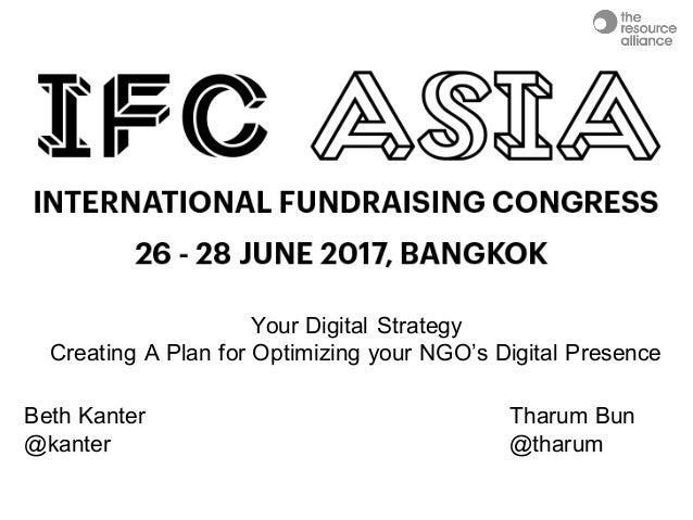 Your Digital Strategy  Creating A Plan for Optimizing your NGO's Digital Presence Beth Kanter Tharum Bun @kan...